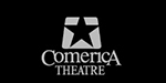 Click to go to the Comerica Theatre Website